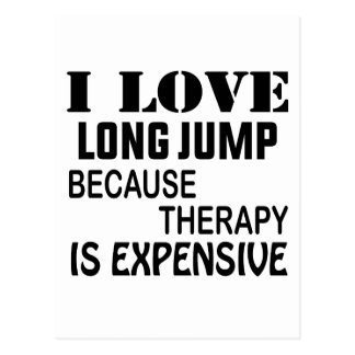I Love Long Jump Because Therapy Is Expensive Postcard