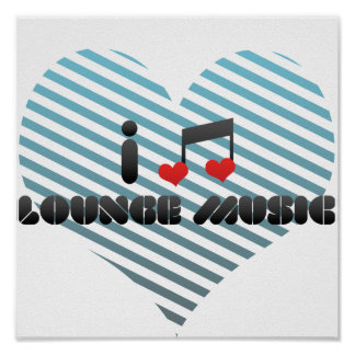 I Love Lounge Music Posters