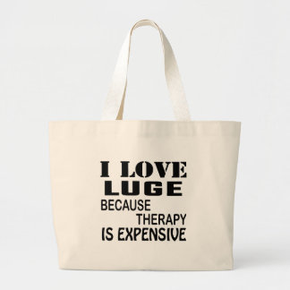 I Love Luge Because Therapy Is Expensive Large Tote Bag