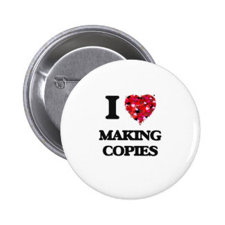 I love Making Copies 2 Inch Round Button