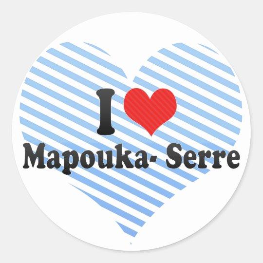 I Love Mapouka- Serre Classic Round Sticker