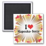 I Love Mapouka- Serre Refrigerator Magnet