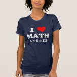 I love math. 1+1=11 t-shirts