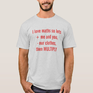 I love maths so lets + me and you, - our clothe... T-Shirt