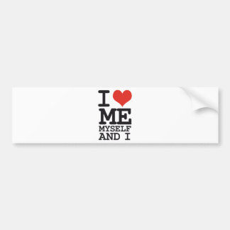 I LOVE ME MY SELF AND I BUMPER STICKER