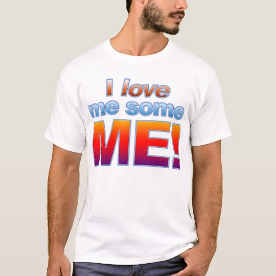 I Love Me Some ME! T-Shirt