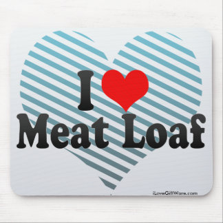 I Love Meat Loaf Mouse Pad