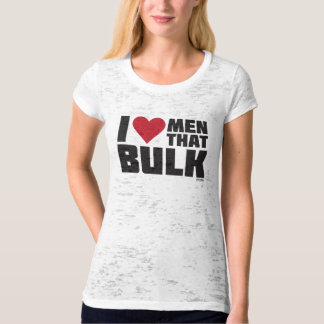 I Love Men That Bulk tee