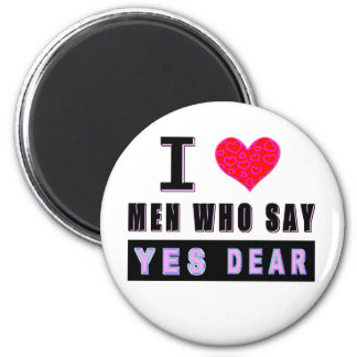 "I Love Men Who Say ""YES DEAR"" 2 Inch Round Magnet"