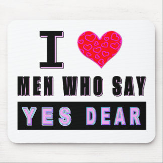"""I Love Men Who Say """"YES DEAR"""" Mouse Pad"""