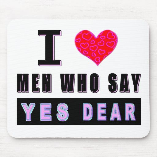 """I Love Men Who Say """"YES DEAR"""" Mouse Pads"""