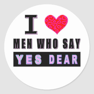 """I Love Men Who Say """"YES DEAR"""" Round Stickers"""