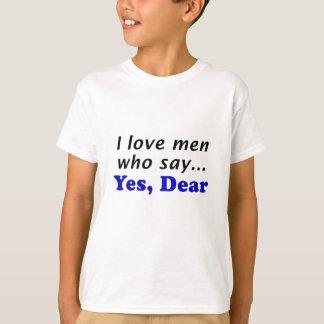 I Love Men Who Say Yes Dear Tee Shirts