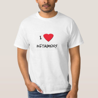 I love Metaphors T-Shirt