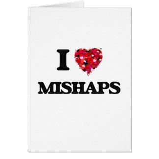 I Love Mishaps Greeting Card