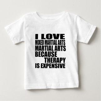 I LOVE MIXED MARTIAL ARTS MARTIAL ARTS BECAUSE THE BABY T-Shirt