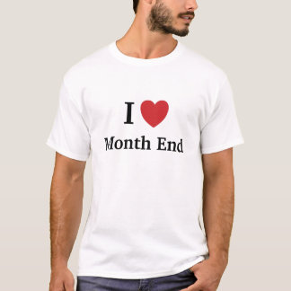 I Love Month End - Funny Accountant Quote T-Shirt