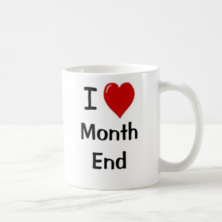 I Love Month End - I Heart Month end Coffee Mug