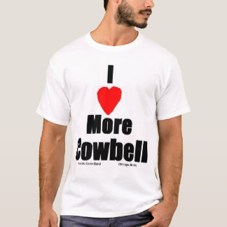 I Love More Cowbell T-Shirt