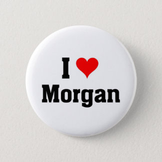 I love Morgan 2 Inch Round Button