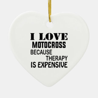 I Love Motocross Because Therapy Is Expensive Ceramic Ornament
