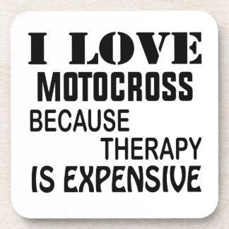 I Love Motocross Because Therapy Is Expensive Coaster