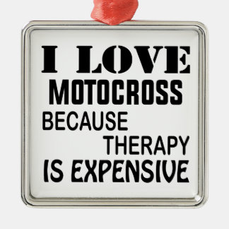 I Love Motocross Because Therapy Is Expensive Metal Ornament