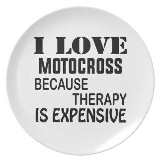I Love Motocross Because Therapy Is Expensive Plate