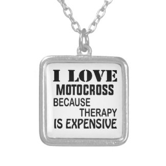 I Love Motocross Because Therapy Is Expensive Silver Plated Necklace