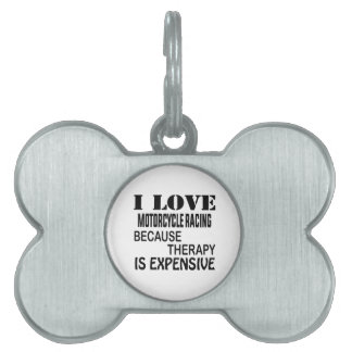 I Love Motorcycle Racing Because Therapy Is Expens Pet ID Tag