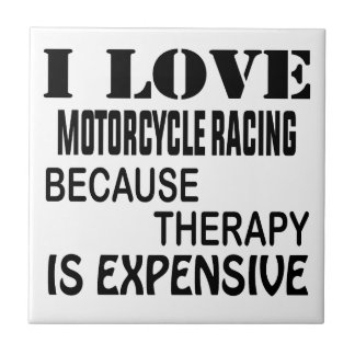 I Love Motorcycle Racing Because Therapy Is Expens Tile