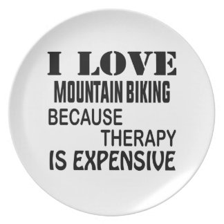 I Love Mountain Biking Because Therapy Is Expensiv Plate