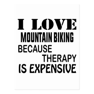 I Love Mountain Biking Because Therapy Is Expensiv Postcard
