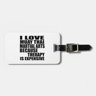 I LOVE MUAY THAI MARTIAL ARTS BECAUSE THERAPY IS E LUGGAGE TAG
