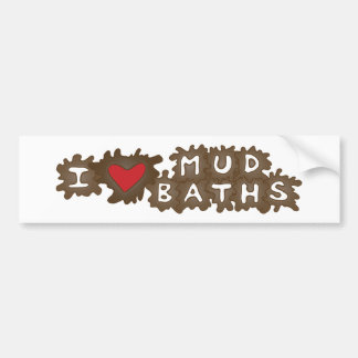 I Love Mud Baths Bumper Sticker