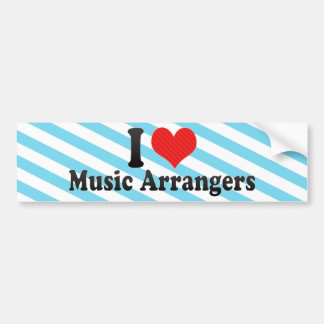 I Love Music Arrangers Bumper Stickers