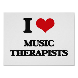 I love Music Therapists Posters