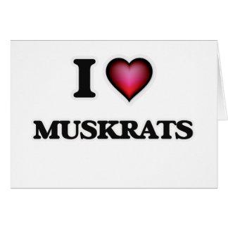 I Love Muskrats Card