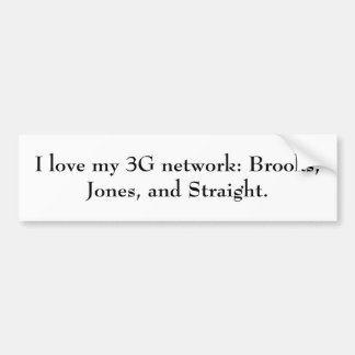 I love my 3G network: Brooks, Jones, and Straight. Bumper Sticker