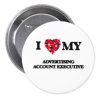I love my Advertising Account Executive 3 Inch Round Button