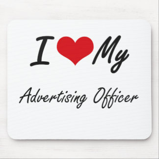 I love my Advertising Officer Mouse Pad