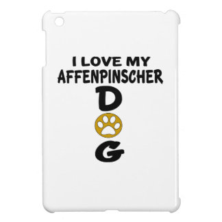 I Love My Affenpinscher Dog Designs Cover For The iPad Mini