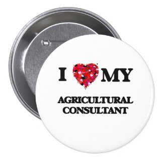 I love my Agricultural Consultant 3 Inch Round Button