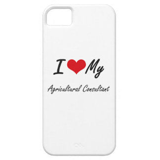 I love my Agricultural Consultant iPhone 5 Cover