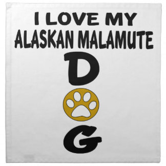 I Love My Alaskan Malamute Dog Designs Napkin
