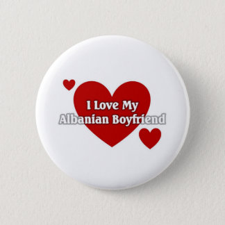 I love my Albanian Boyfriend 2 Inch Round Button