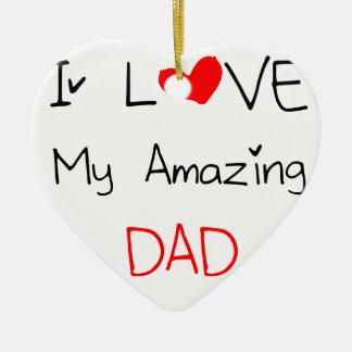 I Love My Amazing Dad Ceramic Ornament
