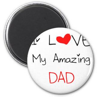 I Love My Amazing Dad Magnet