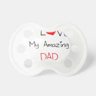 I Love My Amazing Dad Pacifiers