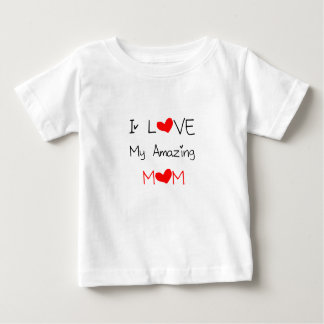 I Love My Amazing Mom Baby T-Shirt